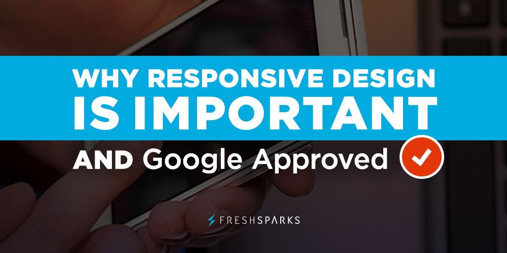 Why Responsive Design is Important and Google Approved