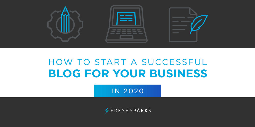 How to Start A Successful Blog For Your Business in 2020